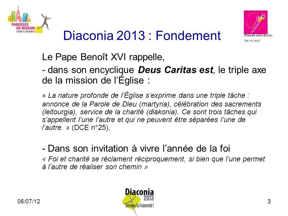06/07/123 Diaconia 2013 : Fondement Le Pape Benoît XVI rappelle, - dans son encyclique Deus Caritas est, le triple axe de la mission de lÉglise : « La
