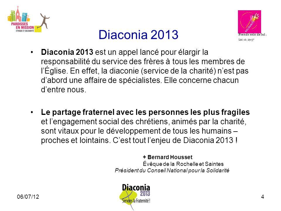 06/07/125 De la solidarité à la diaconie La diaconie est un esprit à communiquer, à célébrer, à propager.
