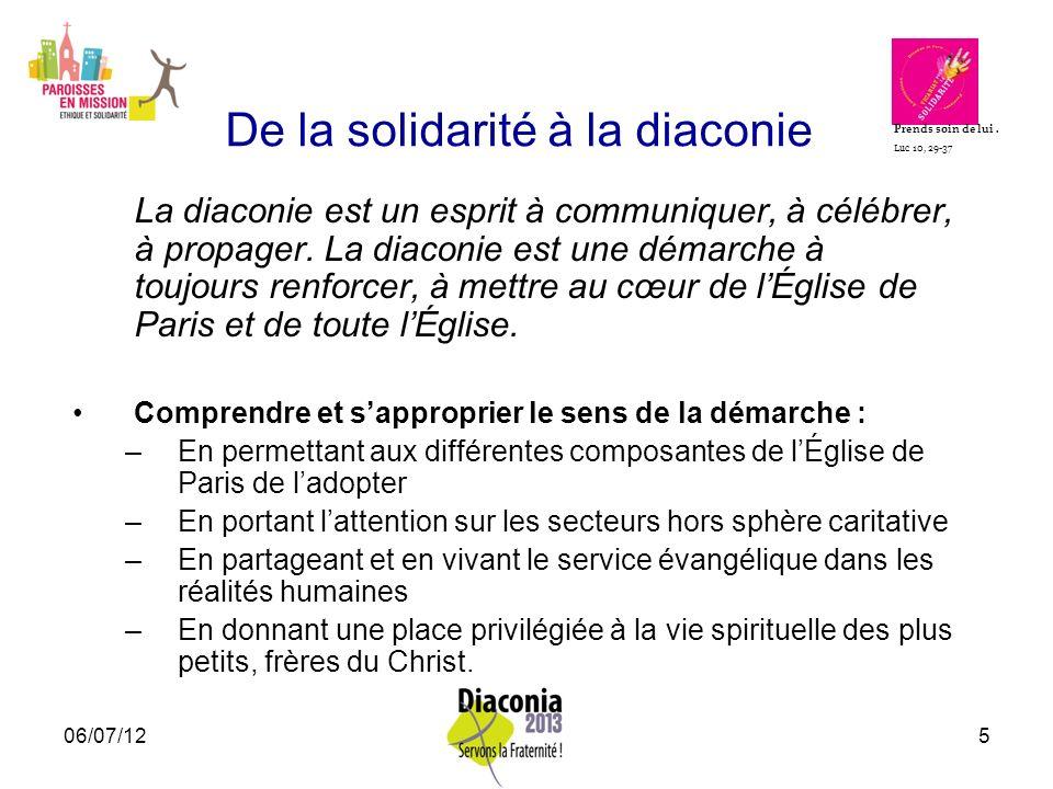 06/07/125 De la solidarité à la diaconie La diaconie est un esprit à communiquer, à célébrer, à propager. La diaconie est une démarche à toujours renf