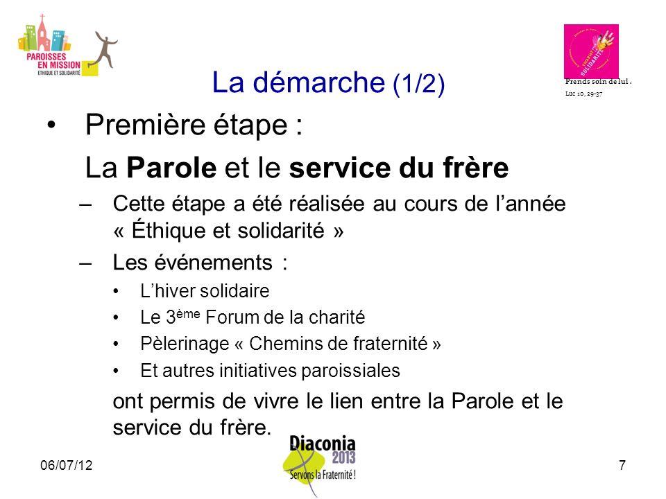 06/07/128 La démarche (2/2) Seconde étape : de septembre 2012 à mai 2013 Célébrer le service du frère –Eucharistie cœur de la charité.