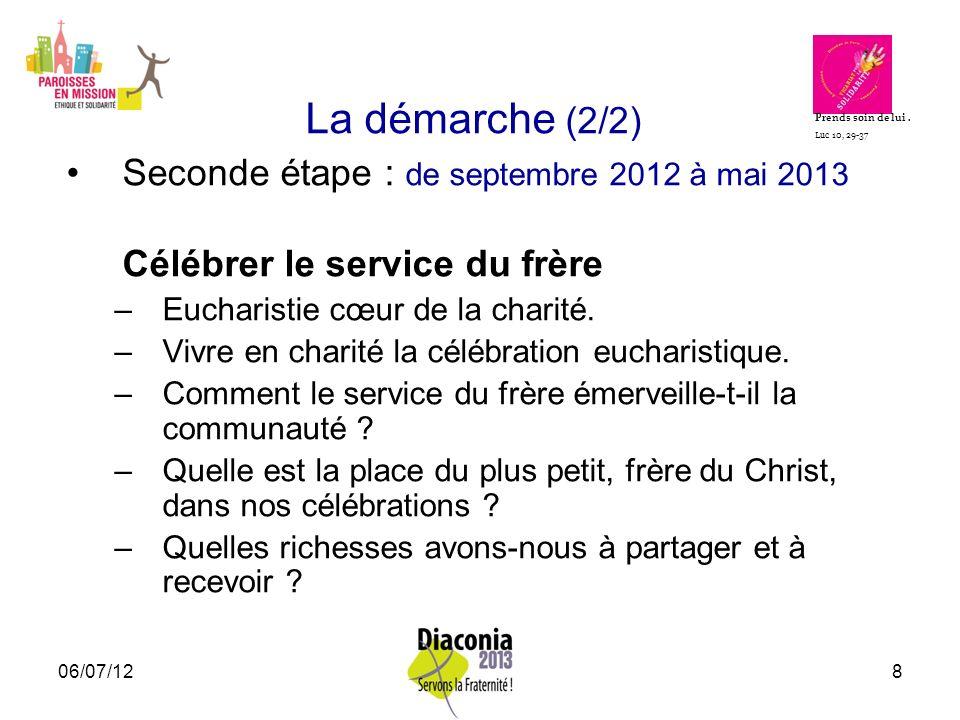 06/07/128 La démarche (2/2) Seconde étape : de septembre 2012 à mai 2013 Célébrer le service du frère –Eucharistie cœur de la charité. –Vivre en chari