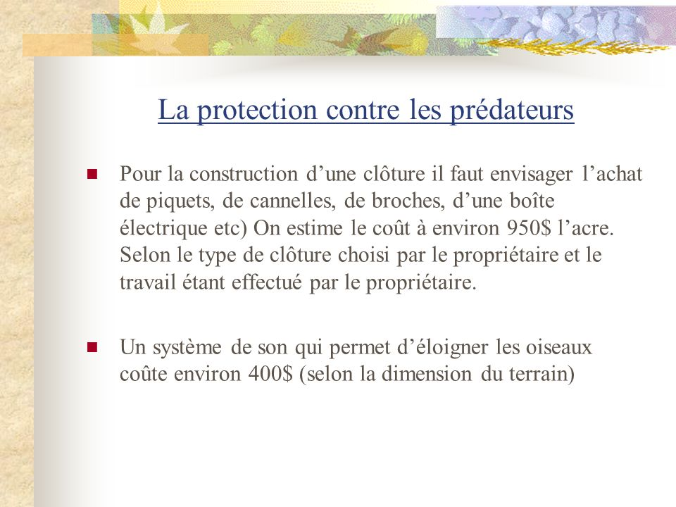 La protection contre les prédateurs Pour la construction dune clôture il faut envisager lachat de piquets, de cannelles, de broches, dune boîte électr