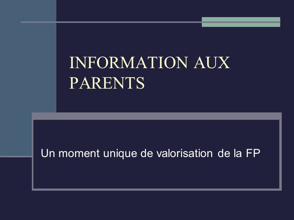 INFORMATION AUX PARENTS Un moment unique de valorisation de la FP