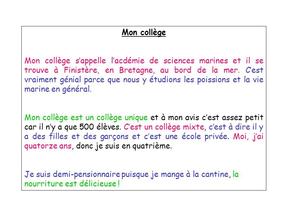 Mon collège Mon collège sappelle lacdémie de sciences marines et il se trouve à Finistère, en Bretagne, au bord de la mer. Cest vraiment génial parce