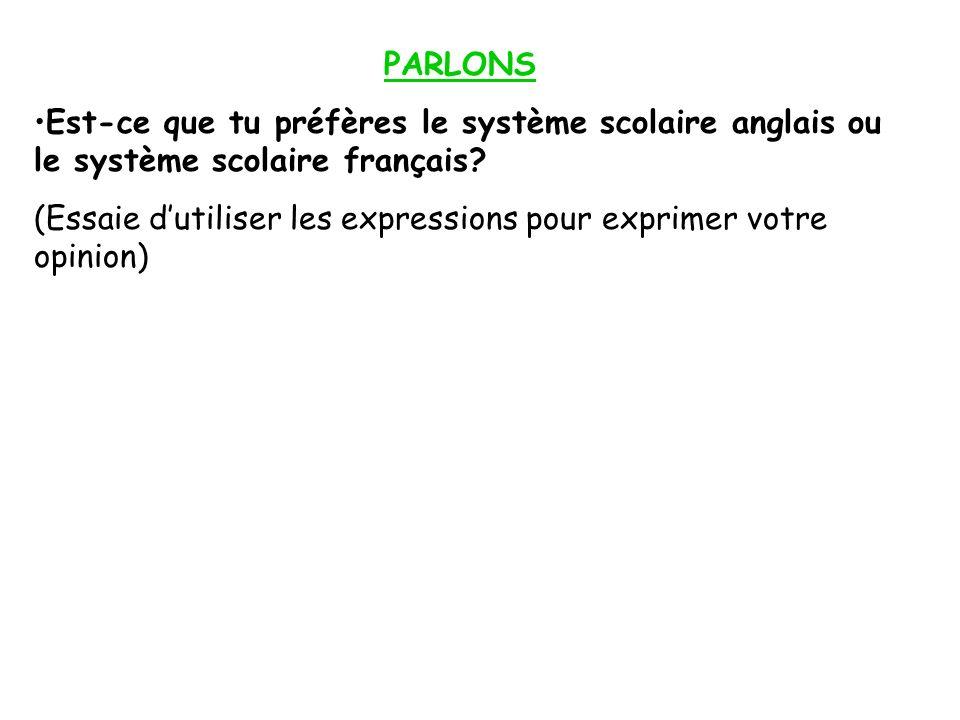 PARLONS Est-ce que tu préfères le système scolaire anglais ou le système scolaire français? (Essaie dutiliser les expressions pour exprimer votre opin