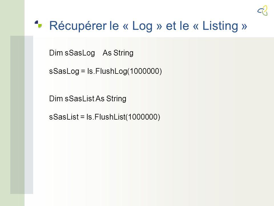 Récupérer le « Log » et le « Listing » Dim sSasLog As String sSasLog = ls.FlushLog(1000000) Dim sSasList As String sSasList = ls.FlushList(1000000)