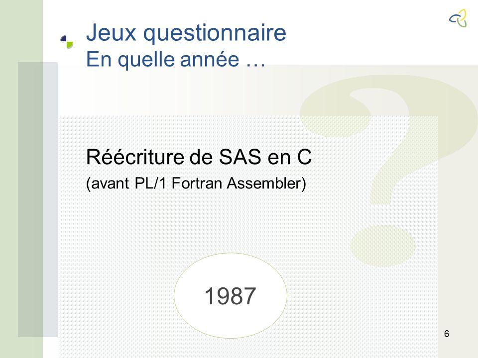 Jeux questionnaire En quelle année … 6 Réécriture de SAS en C (avant PL/1 Fortran Assembler) 1987