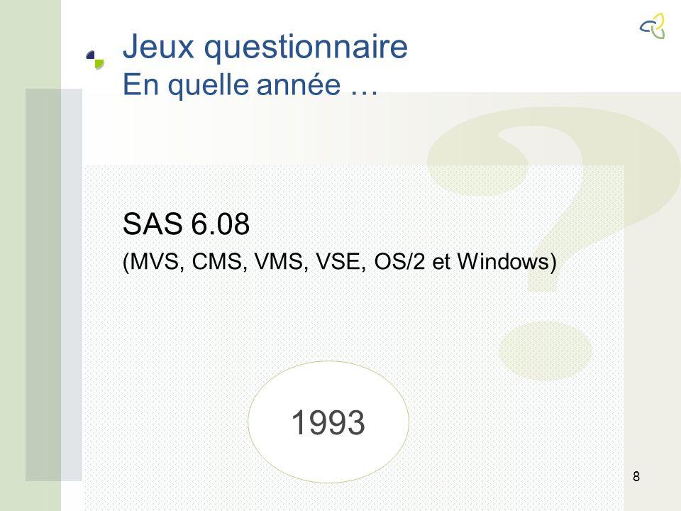 Jeux questionnaire En quelle année … 8 SAS 6.08 (MVS, CMS, VMS, VSE, OS/2 et Windows) 1993