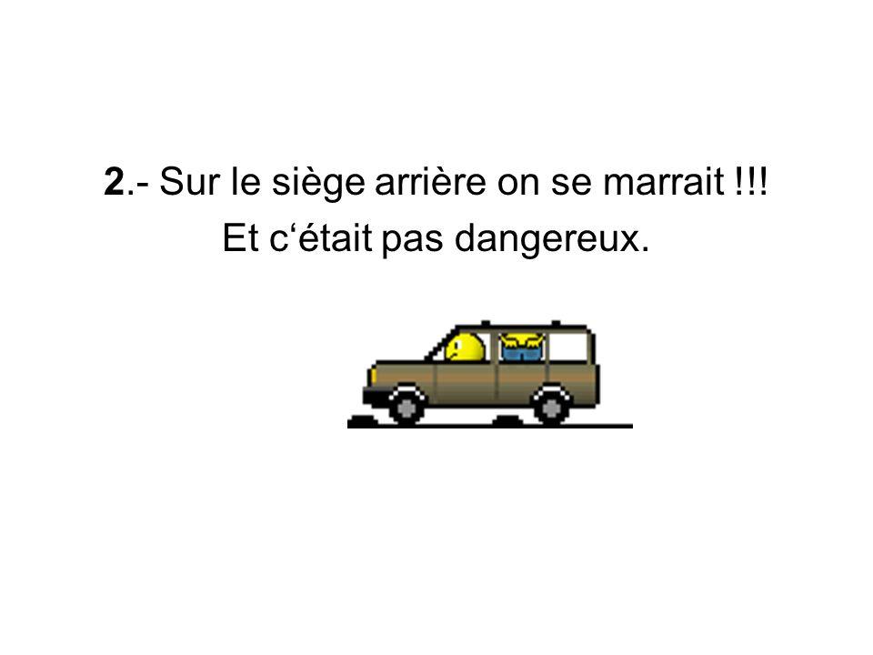 2.- Sur le siège arrière on se marrait !!! Et cétait pas dangereux.