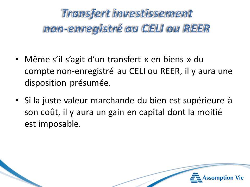 Même sil sagit dun transfert « en biens » du compte non-enregistré au CELI ou REER, il y aura une disposition présumée.