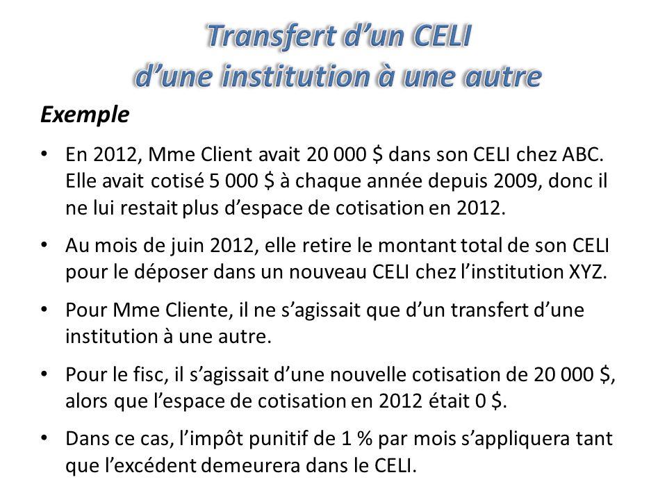 Exemple En 2012, Mme Client avait 20 000 $ dans son CELI chez ABC.