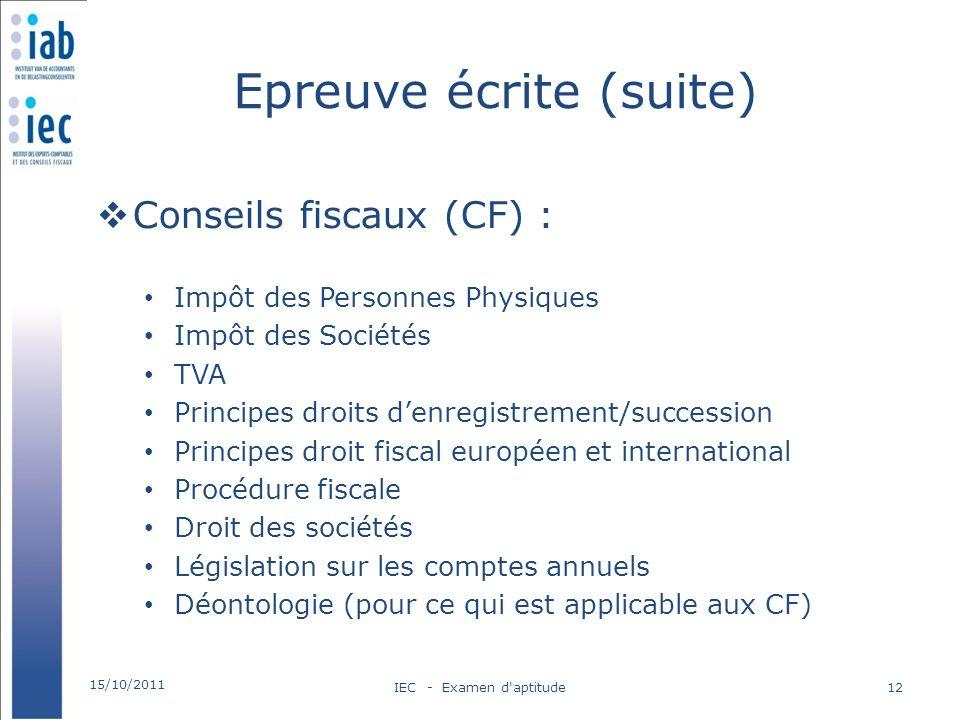 Epreuve écrite (suite) Conseils fiscaux (CF) : Impôt des Personnes Physiques Impôt des Sociétés TVA Principes droits denregistrement/succession Princi