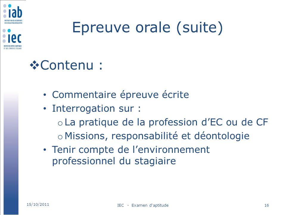 Epreuve orale (suite) Contenu : Commentaire épreuve écrite Interrogation sur : o La pratique de la profession dEC ou de CF o Missions, responsabilité