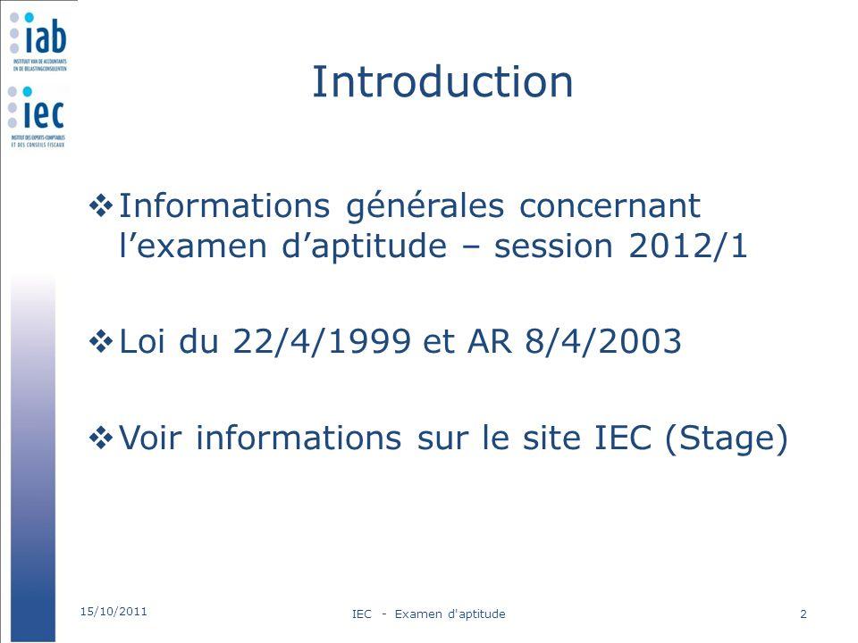 Introduction Informations générales concernant lexamen daptitude – session 2012/1 Loi du 22/4/1999 et AR 8/4/2003 Voir informations sur le site IEC (S