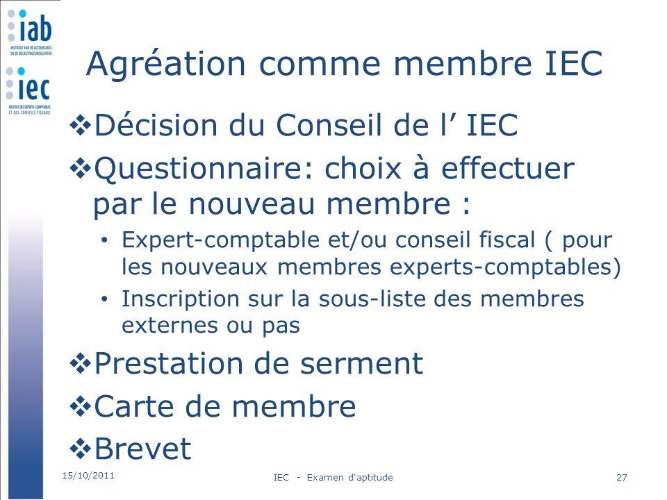 Agréation comme membre IEC Décision du Conseil de l IEC Questionnaire: choix à effectuer par le nouveau membre : Expert-comptable et/ou conseil fiscal
