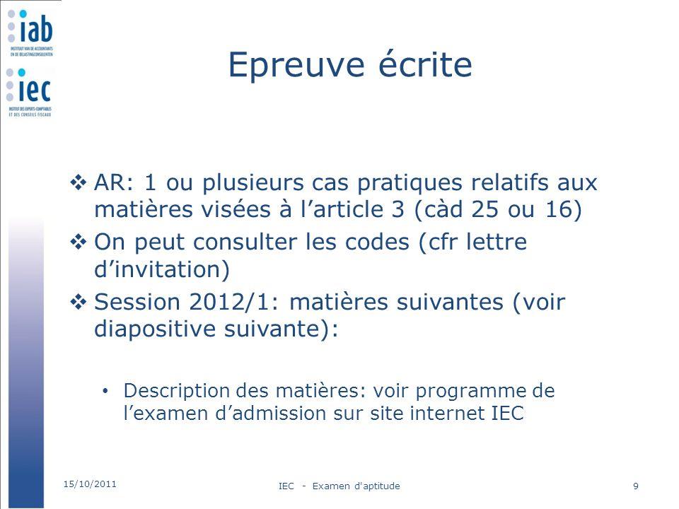 Epreuve écrite AR: 1 ou plusieurs cas pratiques relatifs aux matières visées à larticle 3 (càd 25 ou 16) On peut consulter les codes (cfr lettre dinvi