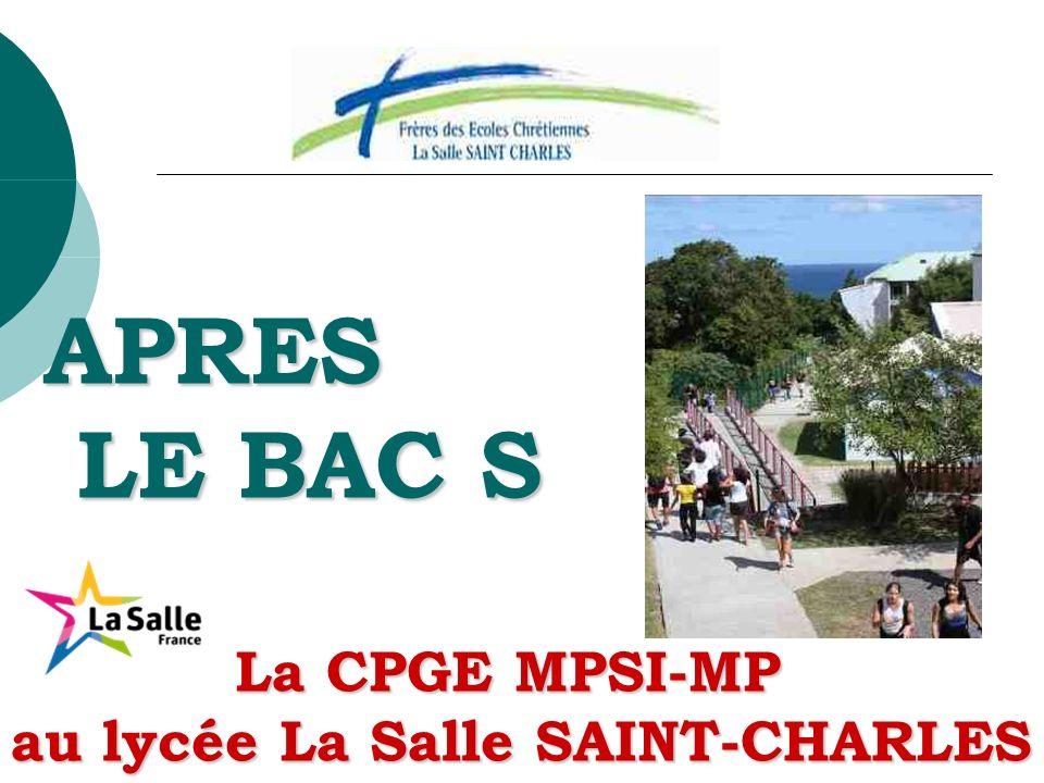 APRES LE BAC S La CPGE MPSI-MP au lycée La Salle SAINT-CHARLES APRES LE BAC S La CPGE MPSI-MP au lycée La Salle SAINT-CHARLES