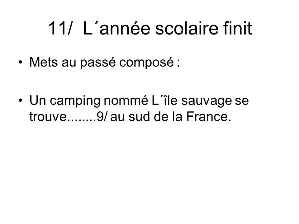 11/ L´année scolaire finit Mets au passé composé : Un camping nommé L´île sauvage se trouve........9/ au sud de la France.