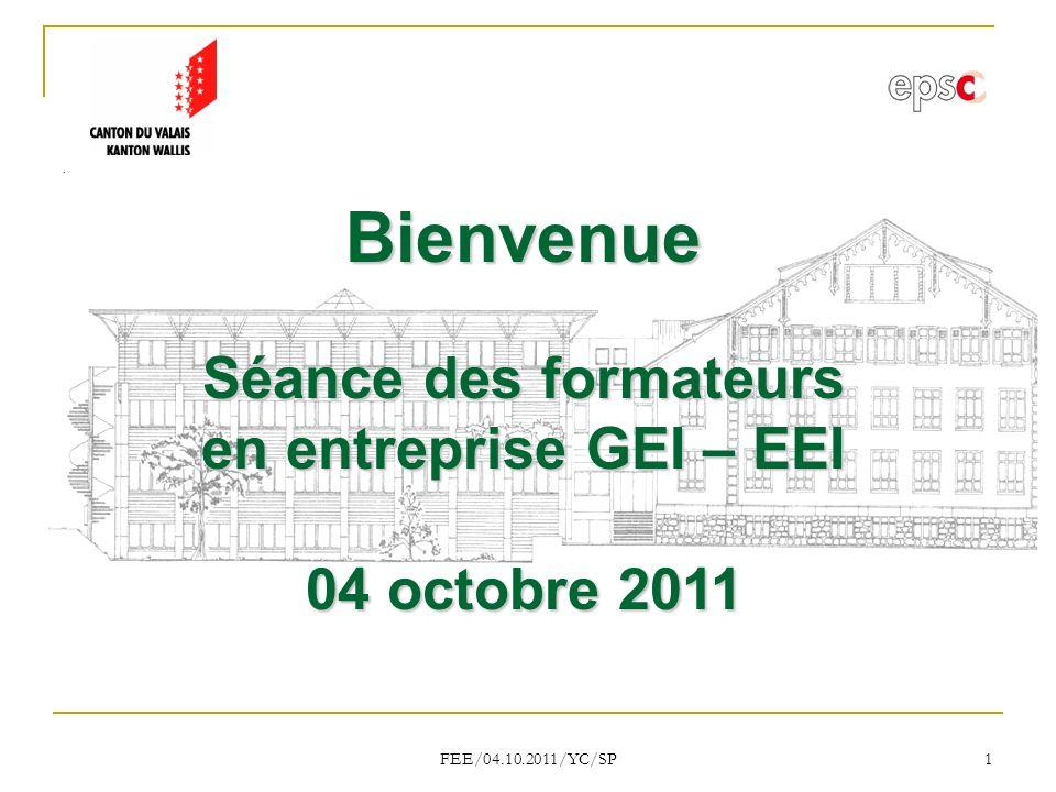 FEE/04.10.2011/YC/SP 1 Bienvenue Séance des formateurs en entreprise GEI – EEI 04 octobre 2011