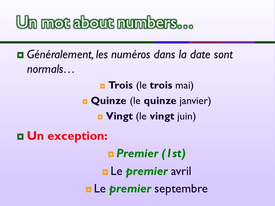 Généralement, les numéros dans la date sont normals… Trois (le trois mai) Quinze (le quinze janvier) Vingt (le vingt juin) Un exception: Premier (1st) Le premier avril Le premier septembre