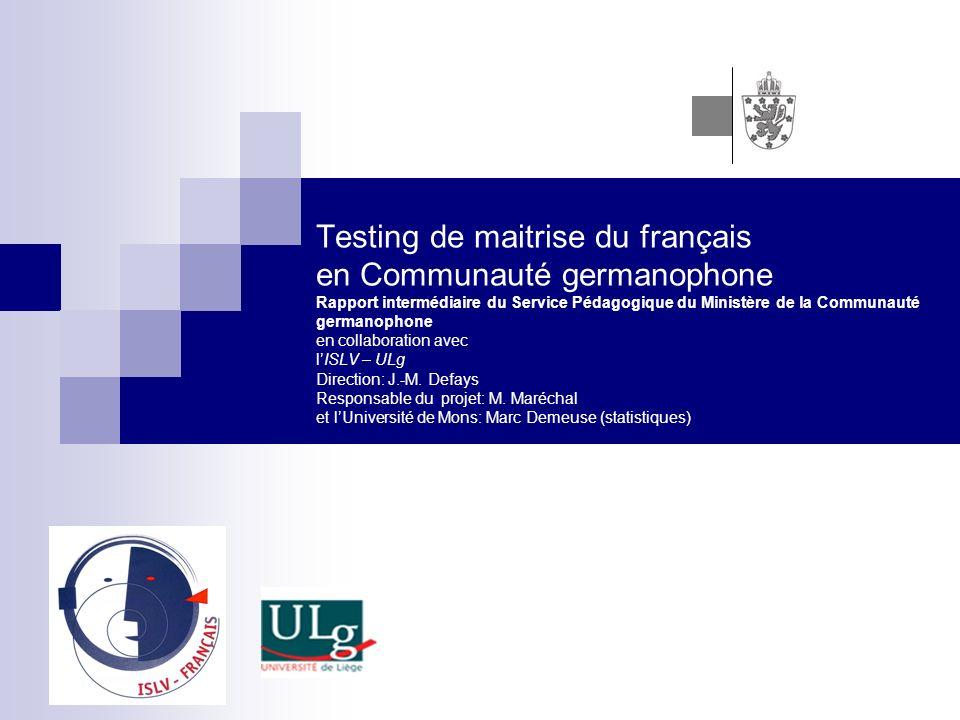 Testing de maitrise du français en Communauté germanophone Rapport intermédiaire du Service Pédagogique du Ministère de la Communauté germanophone en collaboration avec lISLV – ULg Direction: J.-M.