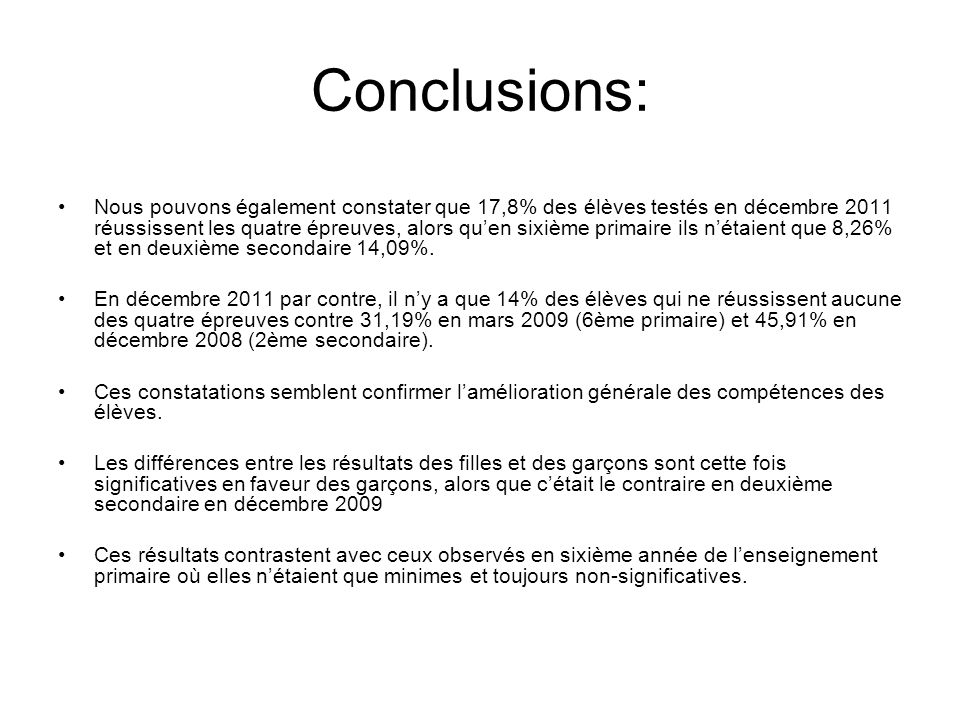 Conclusions: Nous pouvons également constater que 17,8% des élèves testés en décembre 2011 réussissent les quatre épreuves, alors quen sixième primaire ils nétaient que 8,26% et en deuxième secondaire 14,09%.