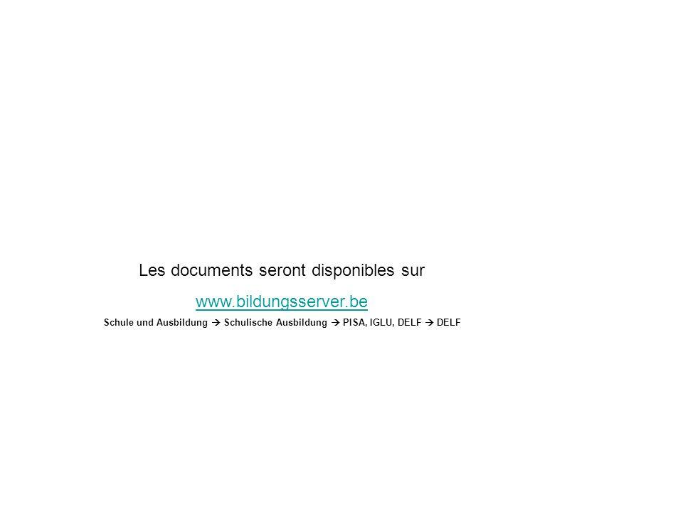 Les documents seront disponibles sur www.bildungsserver.be Schule und Ausbildung Schulische Ausbildung PISA, IGLU, DELF DELF