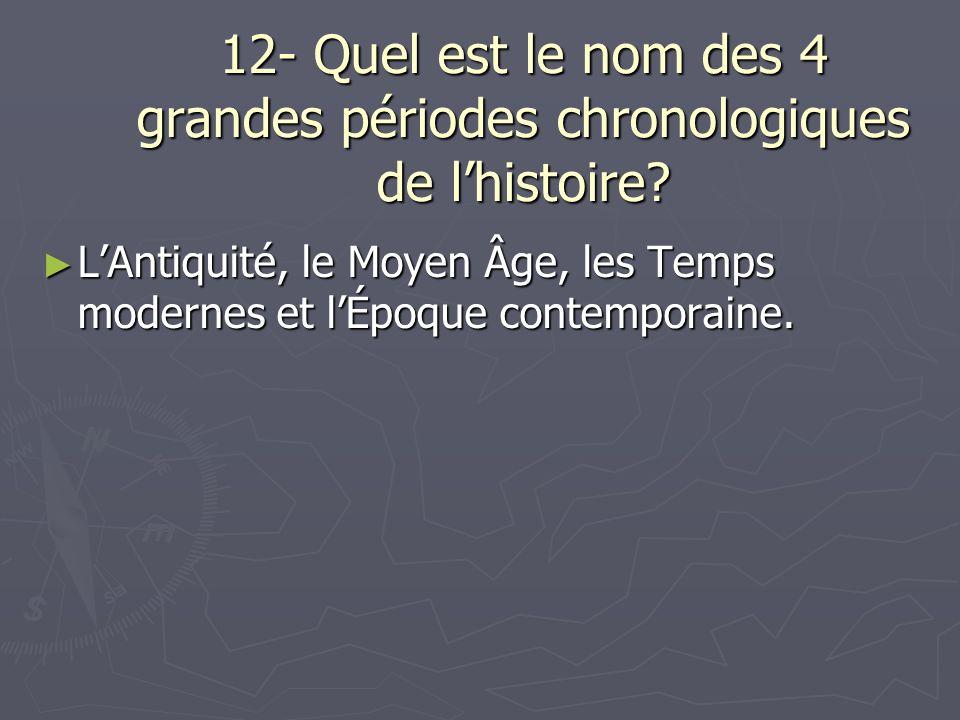 12- Quel est le nom des 4 grandes périodes chronologiques de lhistoire.