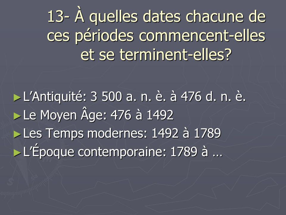 13- À quelles dates chacune de ces périodes commencent-elles et se terminent-elles.
