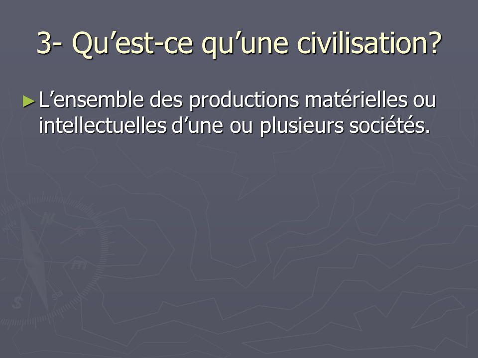 3- Quest-ce quune civilisation.