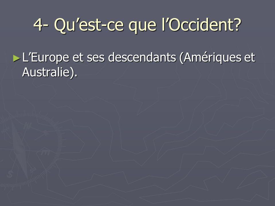4- Quest-ce que lOccident. LEurope et ses descendants (Amériques et Australie).