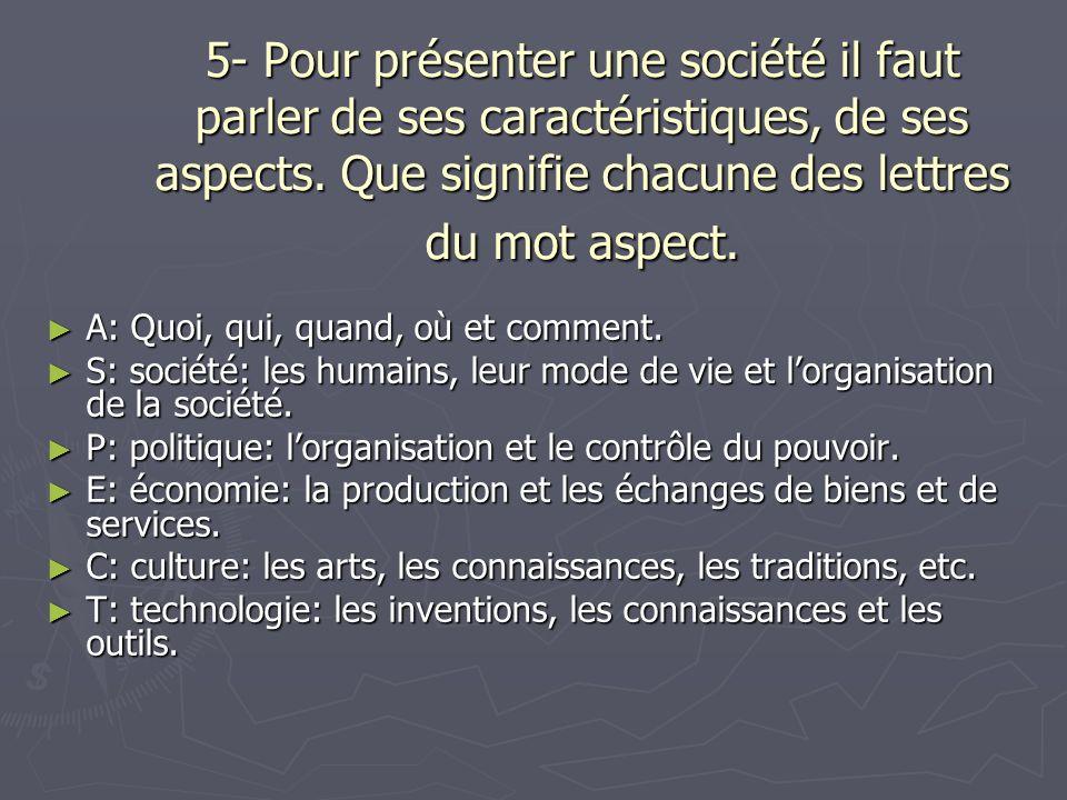 5- Pour présenter une société il faut parler de ses caractéristiques, de ses aspects.