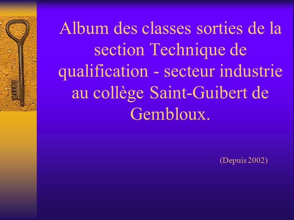 Album des classes sorties de la section Technique de qualification - secteur industrie au collège Saint-Guibert de Gembloux. (Depuis 2002)