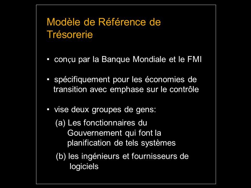 Modèle de Référence de Trésorerie con ҫ u par la Banque Mondiale et le FMI spécifiquement pour les économies de transition avec emphase sur le contrôle vise deux groupes de gens: (a) Les fonctionnaires du Gouvernement qui font la planification de tels systèmes (b) les ingénieurs et fournisseurs de logiciels