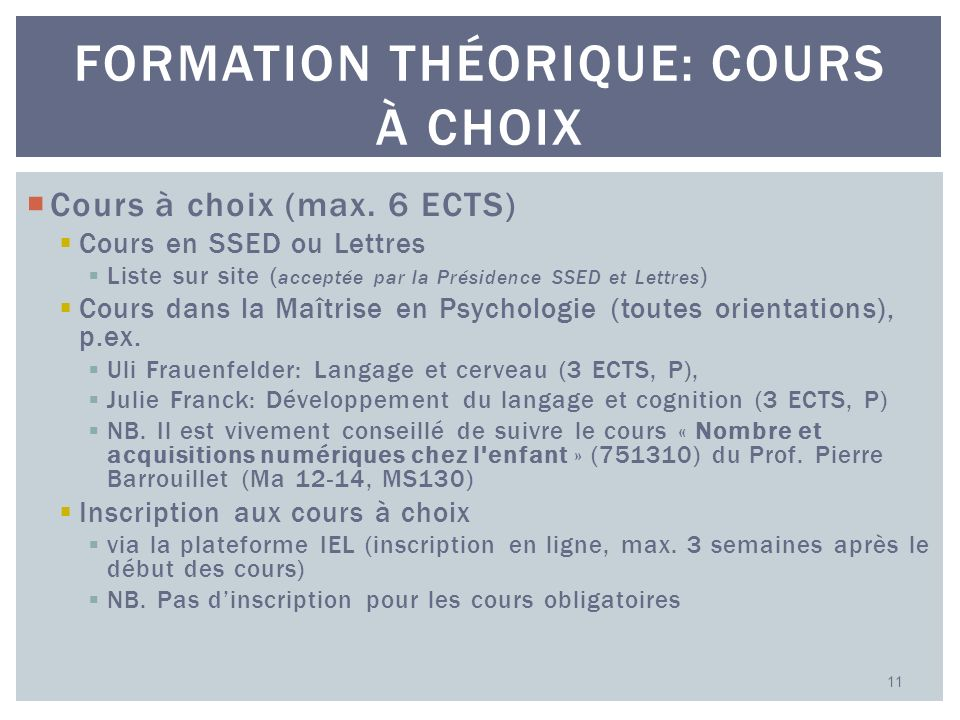 Cours à choix (max. 6 ECTS) Cours en SSED ou Lettres Liste sur site ( acceptée par la Présidence SSED et Lettres ) Cours dans la Maîtrise en Psycholog