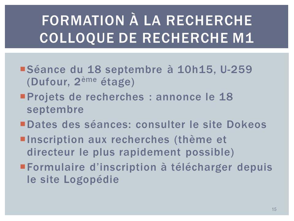 Séance du 18 septembre à 10h15, U-259 (Dufour, 2 ème étage) Projets de recherches : annonce le 18 septembre Dates des séances: consulter le site Dokeo