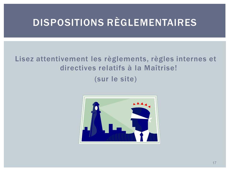 Lisez attentivement les règlements, règles internes et directives relatifs à la Maîtrise! (sur le site) 17 DISPOSITIONS RÈGLEMENTAIRES