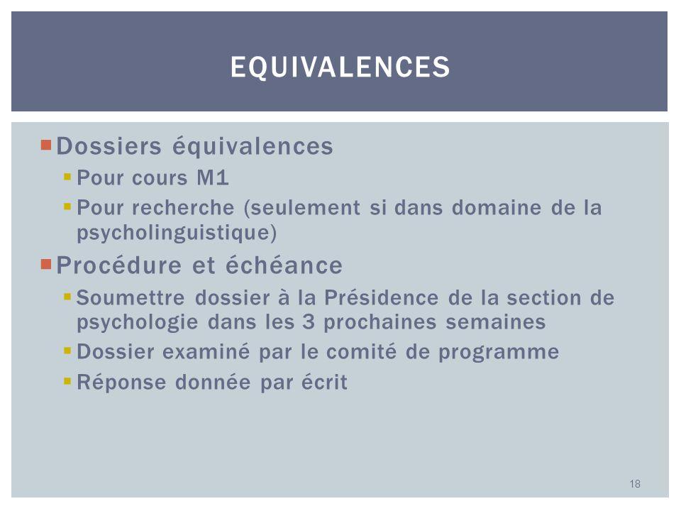 Dossiers équivalences Pour cours M1 Pour recherche (seulement si dans domaine de la psycholinguistique) Procédure et échéance Soumettre dossier à la P