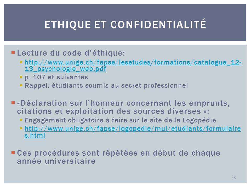Lecture du code déthique: http://www.unige.ch/fapse/lesetudes/formations/catalogue_12- 13_psychologie_web.pdf http://www.unige.ch/fapse/lesetudes/form