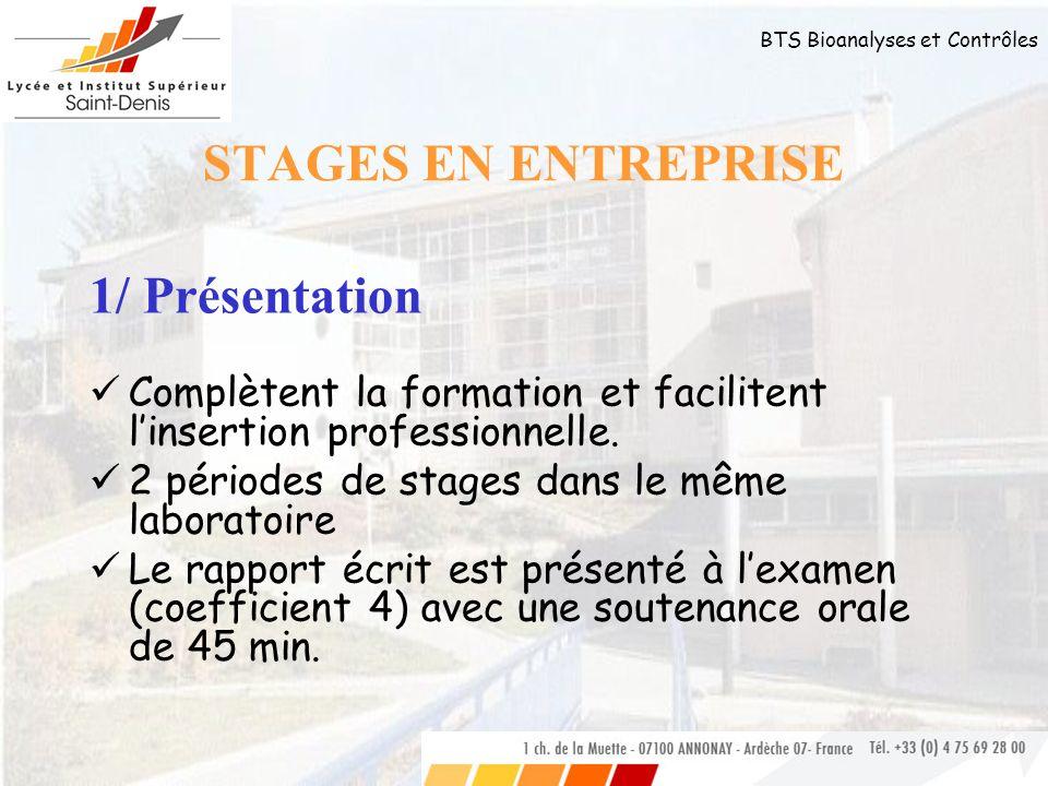 BTS Bioanalyses et Contrôles STAGES EN ENTREPRISE 1/ Présentation Complètent la formation et facilitent linsertion professionnelle. 2 périodes de stag