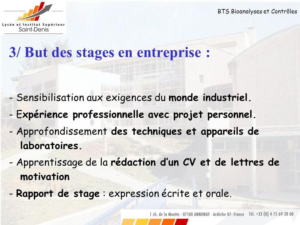 BTS Bioanalyses et Contrôles 3/ But des stages en entreprise : - Sensibilisation aux exigences du monde industriel. - Expérience professionnelle avec