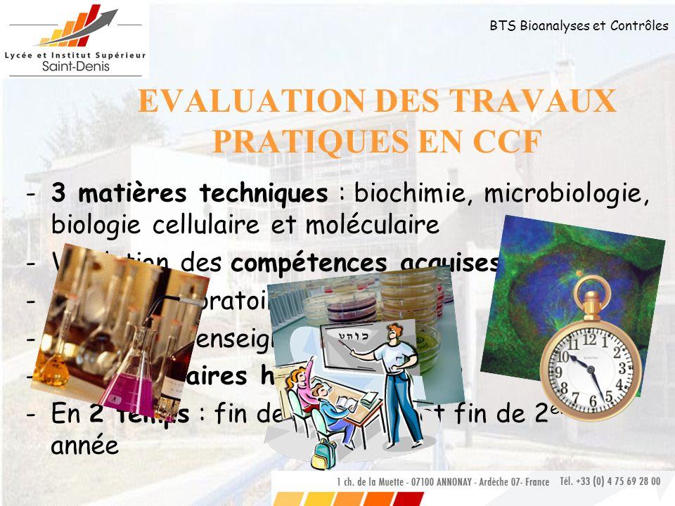 BTS Bioanalyses et Contrôles EVALUATION DES TRAVAUX PRATIQUES EN CCF -3-3 matières techniques : biochimie, microbiologie, biologie cellulaire et moléc