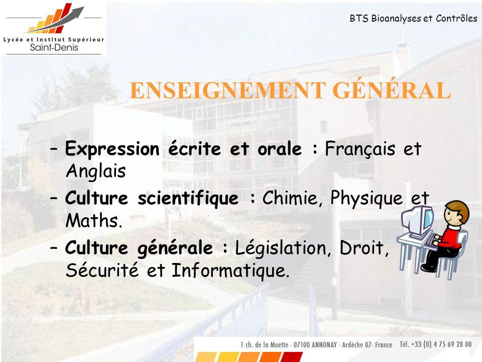 BTS Bioanalyses et Contrôles ENSEIGNEMENT GÉNÉRAL –Expression écrite et orale : Français et Anglais –Culture scientifique : Chimie, Physique et Maths.