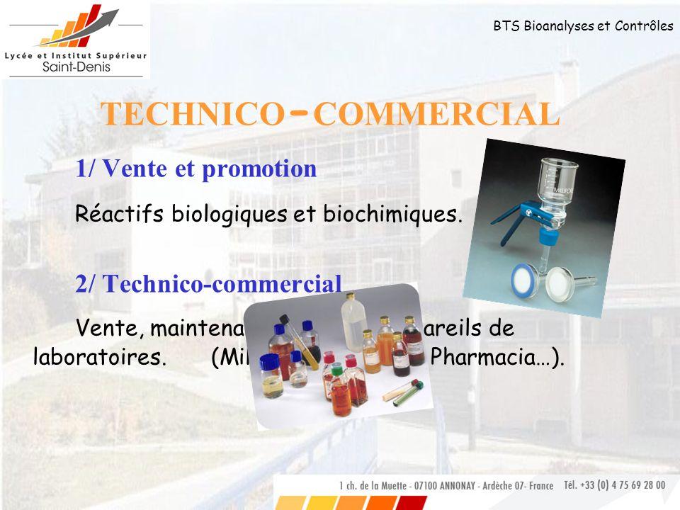 BTS Bioanalyses et Contrôles TECHNICO - COMMERCIAL 1/ Vente et promotion Réactifs biologiques et biochimiques. 2/ Technico-commercial Vente, maintenan