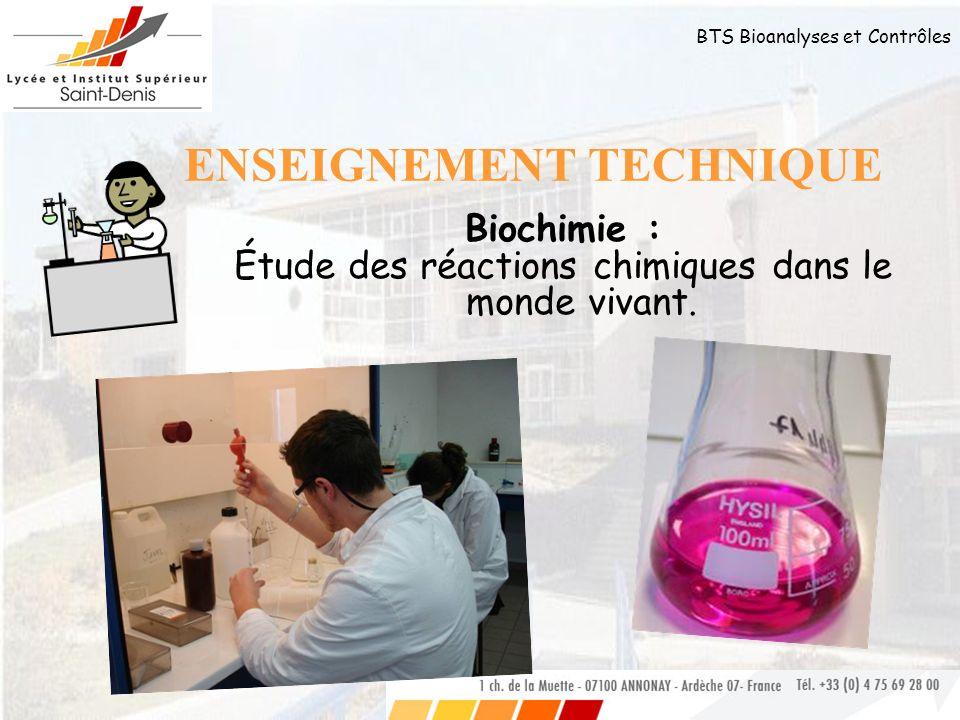 BTS Bioanalyses et Contrôles ENSEIGNEMENT TECHNIQUE Biochimie : Étude des réactions chimiques dans le monde vivant.