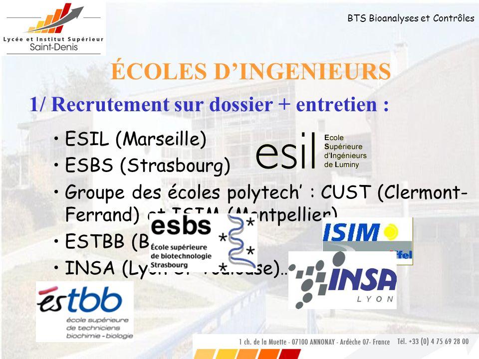 BTS Bioanalyses et Contrôles É COLES DINGENIEURS 1/ Recrutement sur dossier + entretien : ESIL (Marseille) ESBS (Strasbourg) Groupe des écoles polytec
