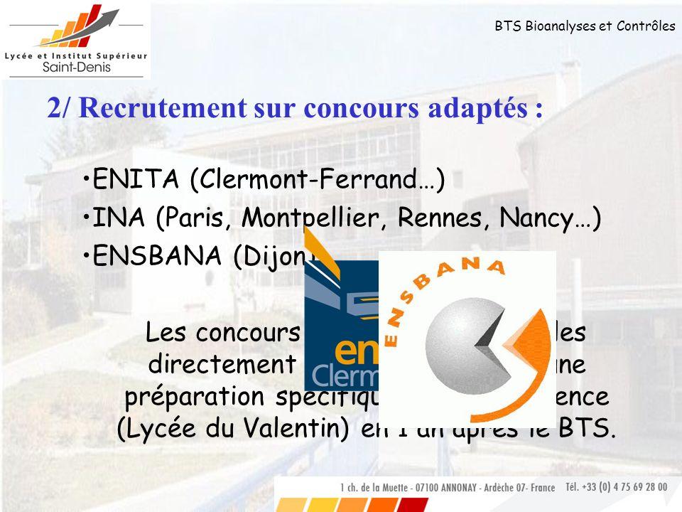 BTS Bioanalyses et Contrôles 2/ Recrutement sur concours adaptés : ENITA (Clermont-Ferrand…) INA (Paris, Montpellier, Rennes, Nancy…) ENSBANA (Dijon)