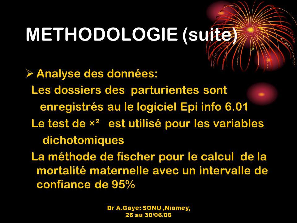 Dr A.Gaye: SONU,Niamey, 26 au 30/06/06 METHODOLOGIE (suite) Analyse des données (suite): La différence des taux de mortalité est mesurée avec la méthode des odds ratio pour un intervalle de confiance de 95%