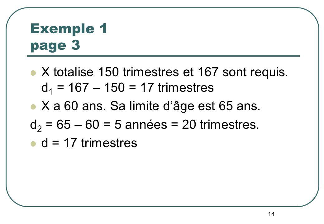 14 Exemple 1 page 3 X totalise 150 trimestres et 167 sont requis.