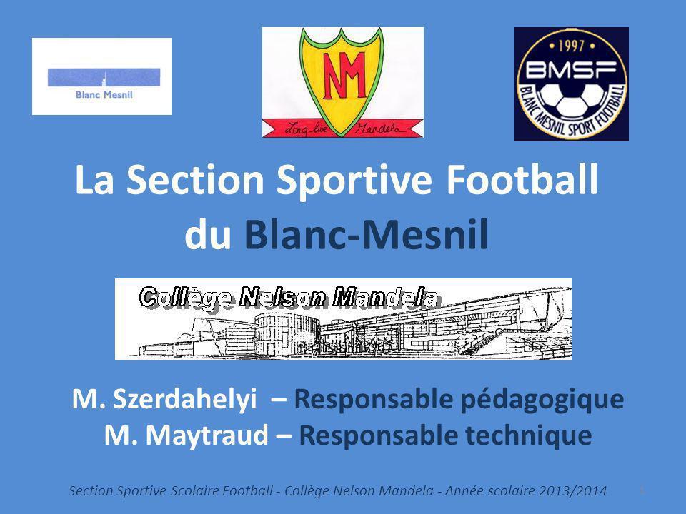 La Section Sportive Football du Blanc-Mesnil Section Sportive Scolaire Football - Collège Nelson Mandela - Année scolaire 2013/2014 1 M. Szerdahelyi –